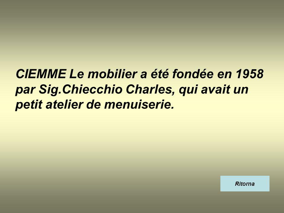 CIEMME Le mobilier a été fondée en 1958 par Sig.Chiecchio Charles, qui avait un petit atelier de menuiserie. Ritorna