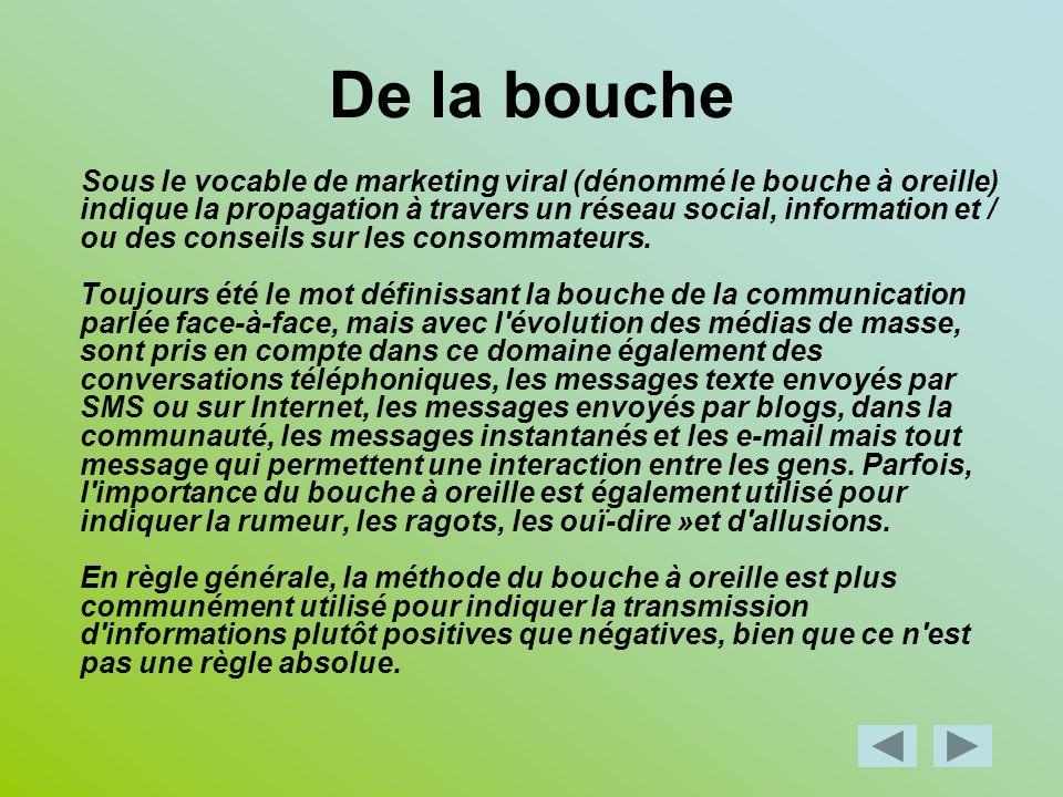 De la bouche Sous le vocable de marketing viral (dénommé le bouche à oreille) indique la propagation à travers un réseau social, information et / ou d