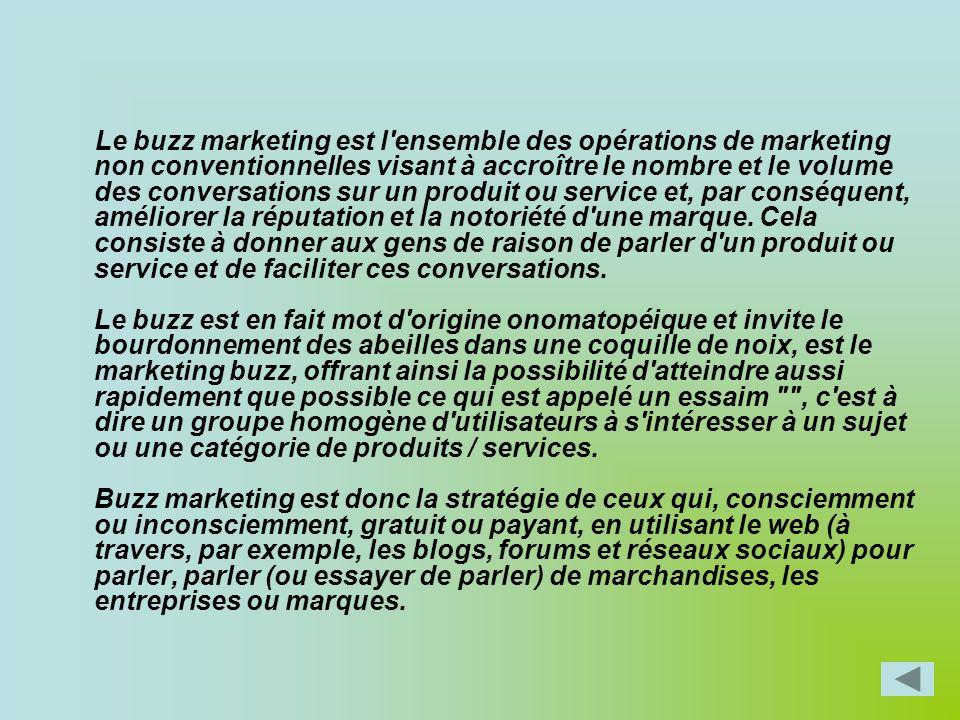 Le buzz marketing est l'ensemble des opérations de marketing non conventionnelles visant à accroître le nombre et le volume des conversations sur un p