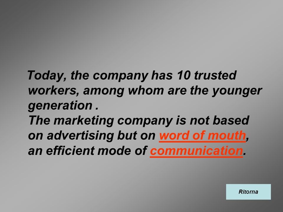 Today, the company has 10 trusted workers, among whom are the younger generation. The marketing company is not based on advertising but on word of mou