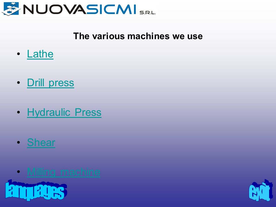 The various machines we use Lathe Drill press Hydraulic Press Shear Milling machine