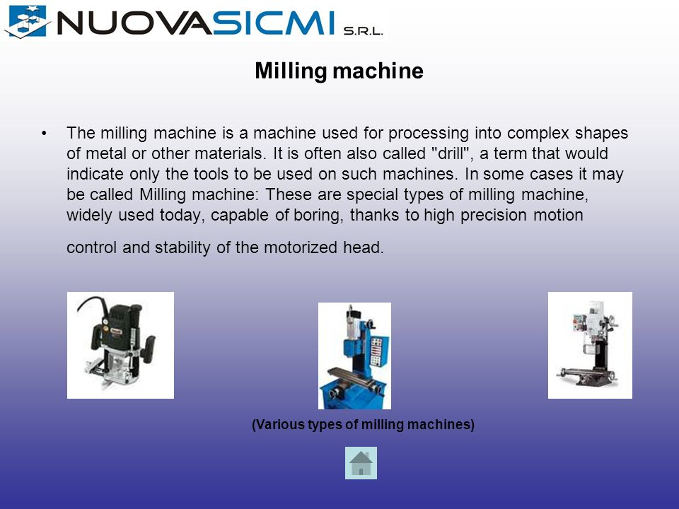Milling machine The milling machine is a machine used for processing into complex shapes of metal or other materials. It is often also called