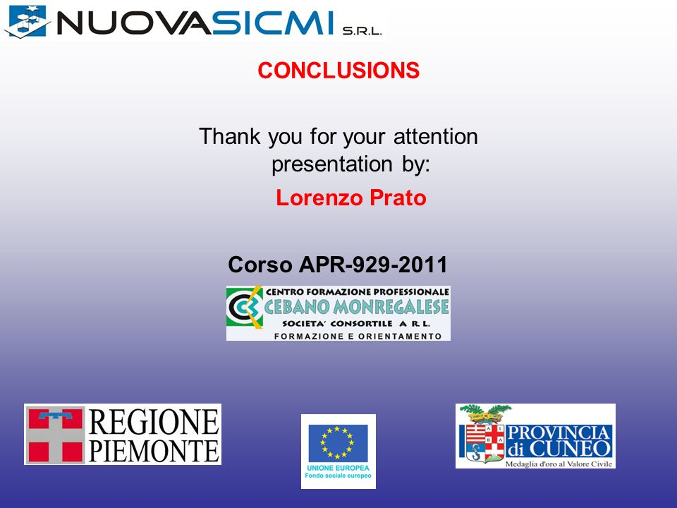 CONCLUSIONS Thank you for your attention presentation by: Lorenzo Prato Corso APR-929-2011
