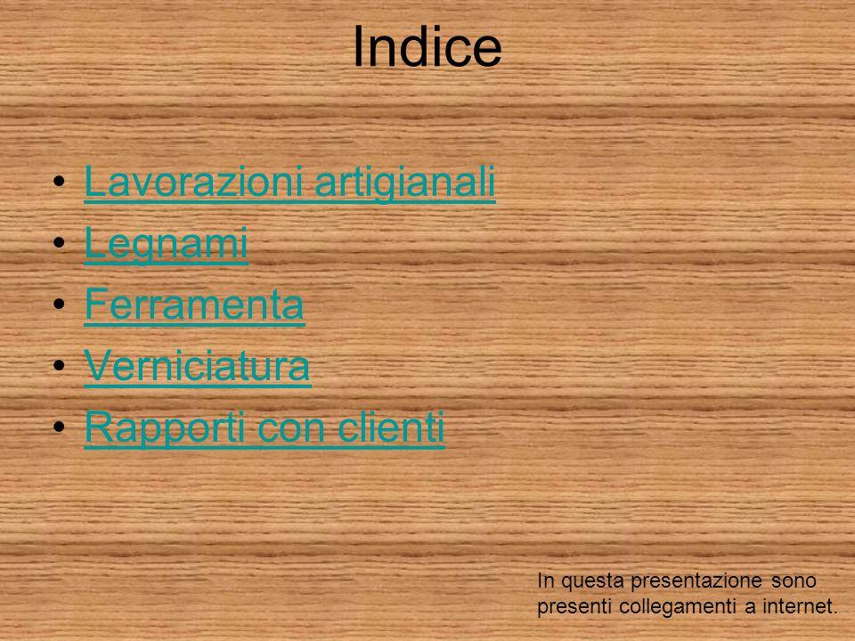Indice Lavorazioni artigianali Legnami Ferramenta Verniciatura Rapporti con clienti In questa presentazione sono presenti collegamenti a internet.