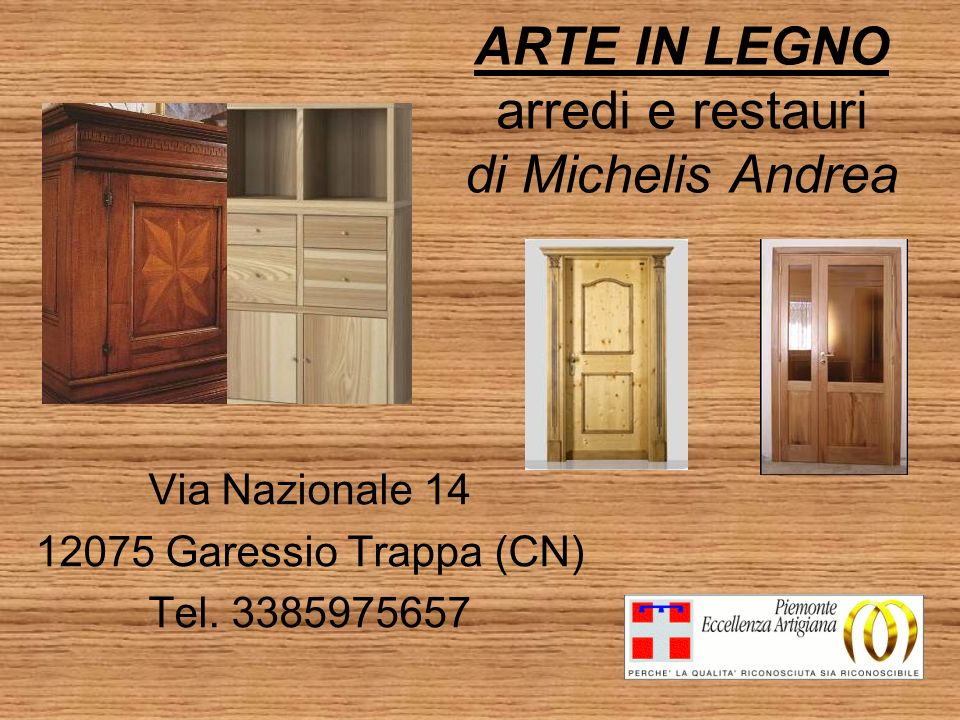 ARTE IN LEGNO arredi e restauri di Michelis Andrea Via Nazionale 14 12075 Garessio Trappa (CN) Tel. 3385975657