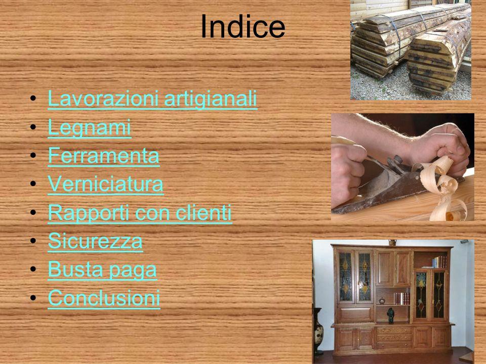 Indice Lavorazioni artigianali Legnami Ferramenta Verniciatura Rapporti con clienti Sicurezza Busta paga Conclusioni