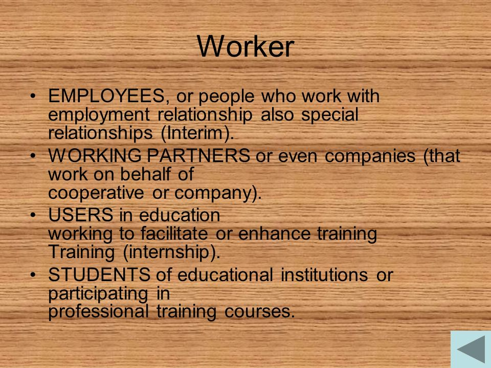 Worker EMPLOYEES, or people who work with employment relationship also special relationships (Interim). WORKING PARTNERS or even companies (that work
