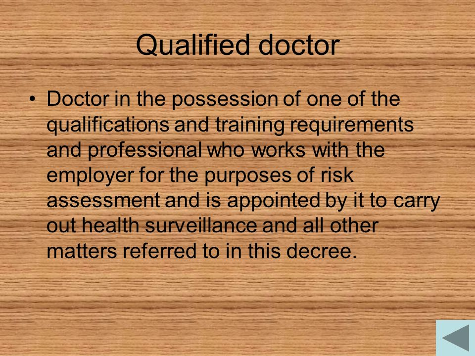 Qualified doctor Doctor in the possession of one of the qualifications and training requirements and professional who works with the employer for the