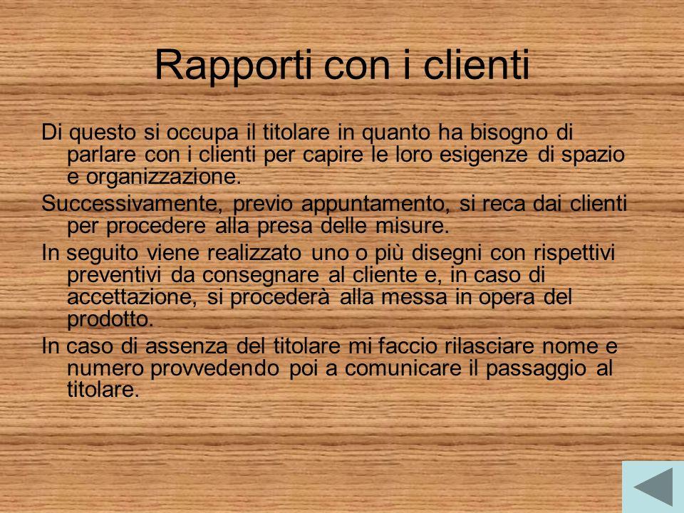 Rapporti con i clienti Di questo si occupa il titolare in quanto ha bisogno di parlare con i clienti per capire le loro esigenze di spazio e organizza