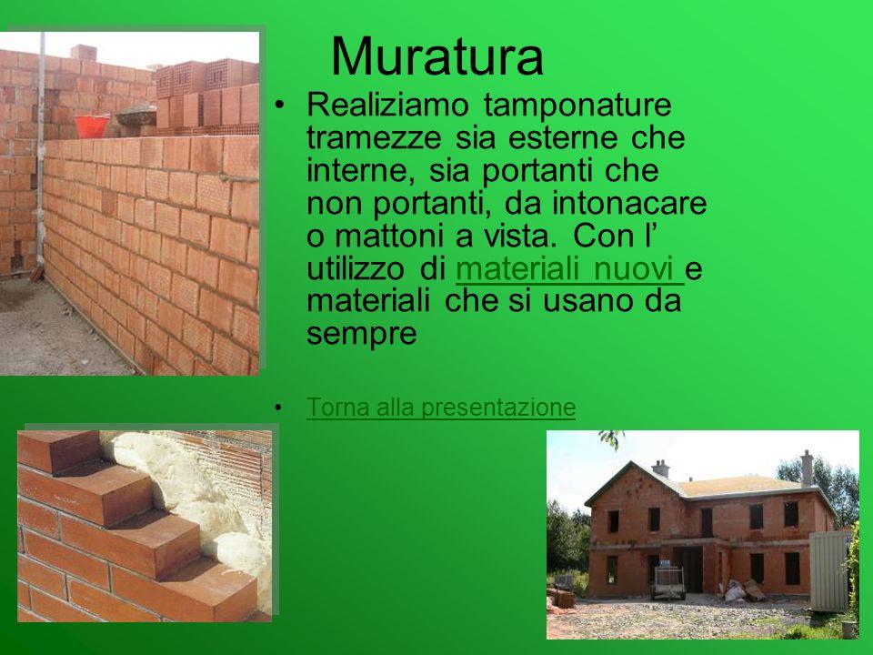 Muratura Realiziamo tamponature tramezze sia esterne che interne, sia portanti che non portanti, da intonacare o mattoni a vista. Con l utilizzo di ma