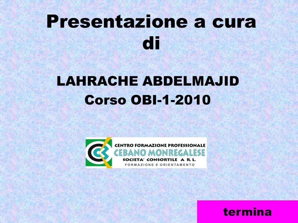 Presentazione a cura di LAHRACHE ABDELMAJID Corso OBI-1-2010 termina