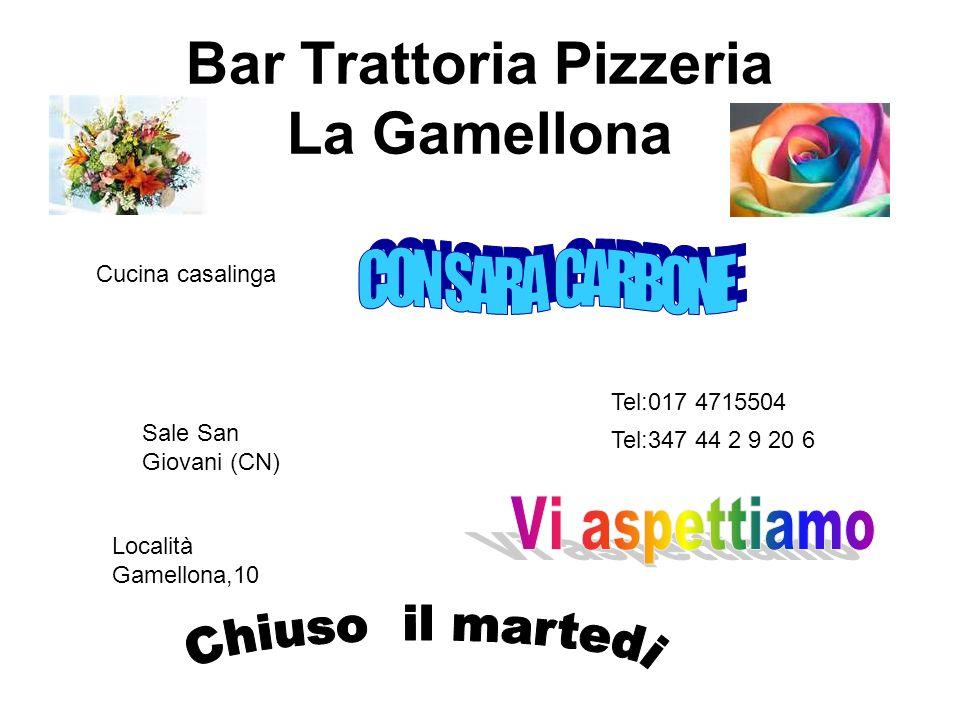 Bar Trattoria Pizzeria La Gamellona Cucina casalinga Sale San Giovani (CN) Località Gamellona,10 Tel:017 4715504 Tel:347 44 2 9 20 6