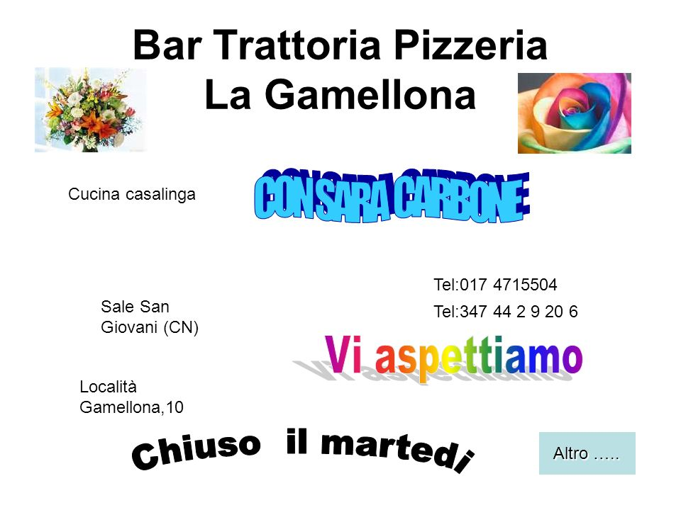 Bar Trattoria Pizzeria La Gamellona Cucina casalinga Sale San Giovani (CN) Località Gamellona,10 Tel:017 4715504 Tel:347 44 2 9 20 6 Altro …..