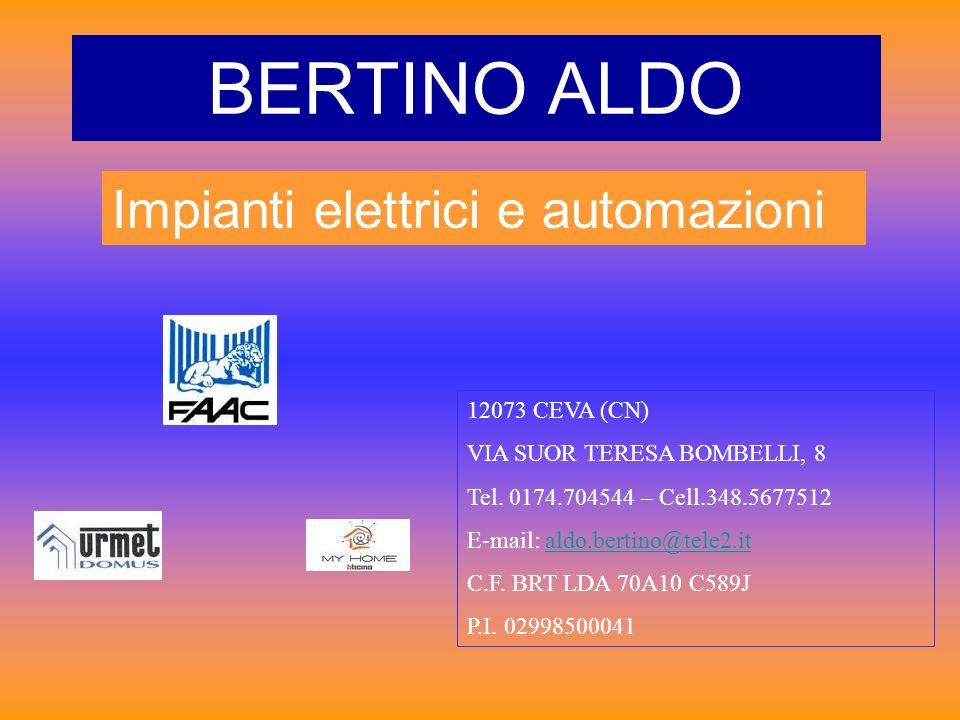 BERTINO ALDO Impianti elettrici e automazioni 12073 CEVA (CN) VIA SUOR TERESA BOMBELLI, 8 Tel. 0174.704544 – Cell.348.5677512 E-mail: aldo.bertino@tel