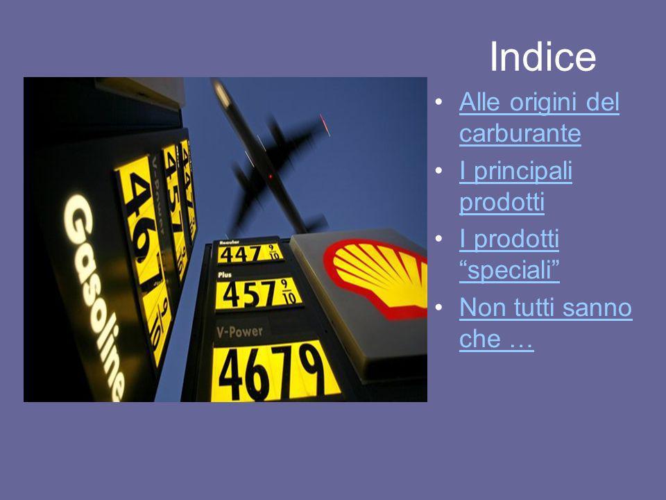 Indice Alle origini del carburanteAlle origini del carburante I principali prodottiI principali prodotti I prodotti specialiI prodotti speciali Non tu