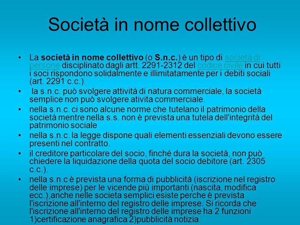 Società in nome collettivo La società in nome collettivo (o S.n.c.) è un tipo di società di persone disciplinato dagli artt.