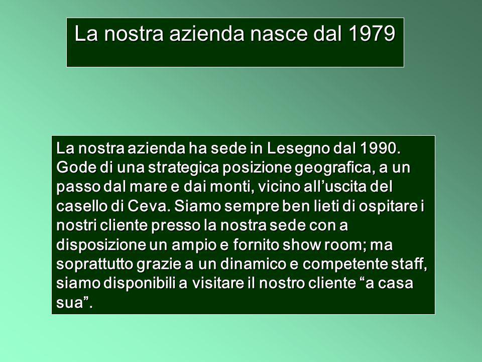 Our company was founded in 1979 Our company has been based in Lesegno since 1990.