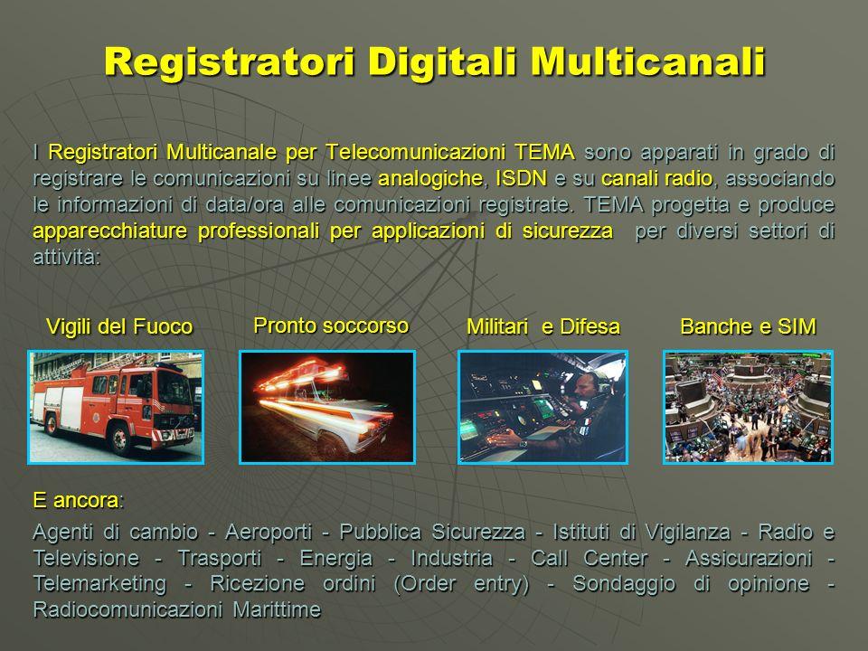 Registratori Digitali Multicanali I Registratori Multicanale per Telecomunicazioni TEMA sono apparati in grado di registrare le comunicazioni su linee analogiche, ISDN e su canali radio, associando le informazioni di data/ora alle comunicazioni registrate.