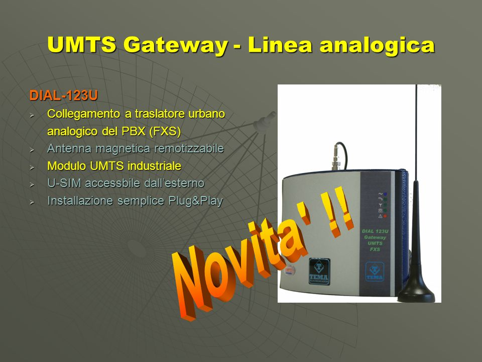 UMTS Gateway - Linea analogica DIAL-123U Collegamento a traslatore urbano Collegamento a traslatore urbano analogico del PBX (FXS) Antenna magnetica r