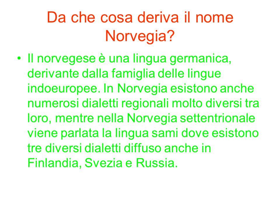 Da che cosa deriva il nome Norvegia? Il norvegese è una lingua germanica, derivante dalla famiglia delle lingue indoeuropee. In Norvegia esistono anch