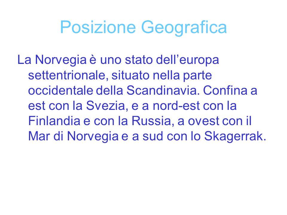 Posizione Geografica La Norvegia è uno stato delleuropa settentrionale, situato nella parte occidentale della Scandinavia. Confina a est con la Svezia