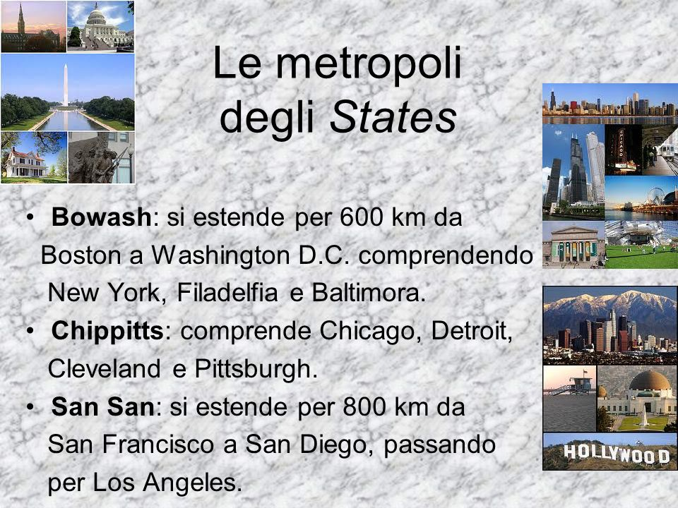 Le metropoli degli States Bowash: si estende per 600 km da Boston a Washington D.C. comprendendo New York, Filadelfia e Baltimora. Chippitts: comprend