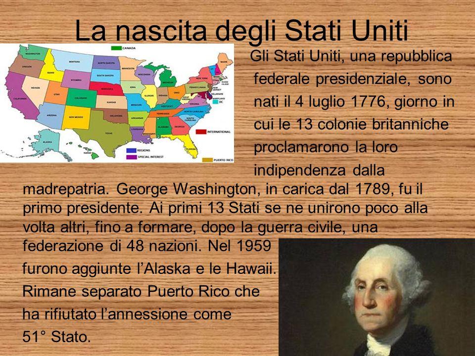 La nascita degli Stati Uniti Gli Stati Uniti, una repubblica federale presidenziale, sono nati il 4 luglio 1776, giorno in cui le 13 colonie britanniche proclamarono la loro indipendenza dalla madrepatria.