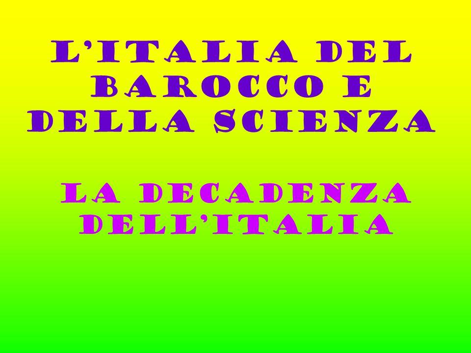 LITALIA DEL BAROCCO E DELLA SCIENZA LA DECADENZA DELLITALIA