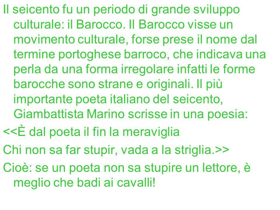 Oltre al poeta Marino, vi furono gli architetti Bernini e Borromini, il musicista Monteverdi.