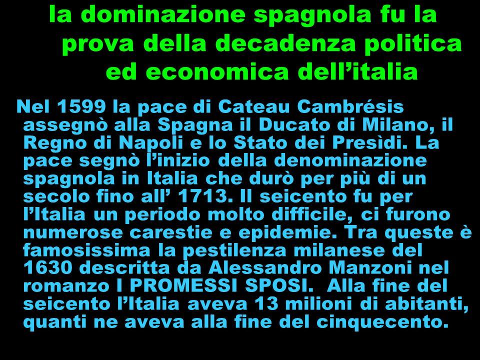 L ATLANTIZZAZIONE: cioè lo spostamento delle principali rotte commerciali del Mediterraneo allAtlantico, privò i porti italiani della loro tradizionale importanza.