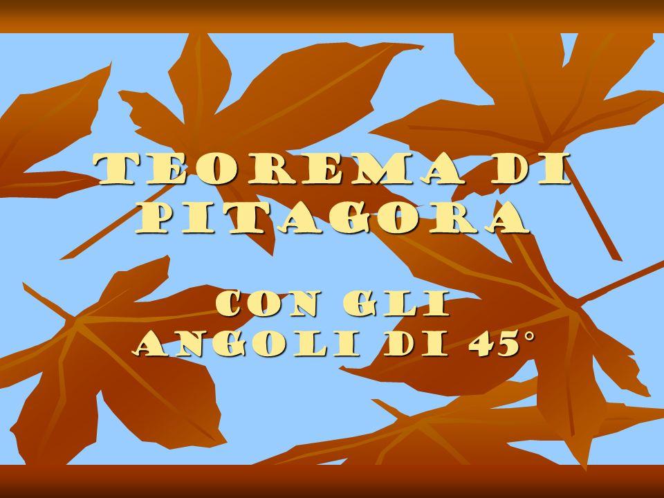 Teorema di Pitagora Con gli angoli di 45°