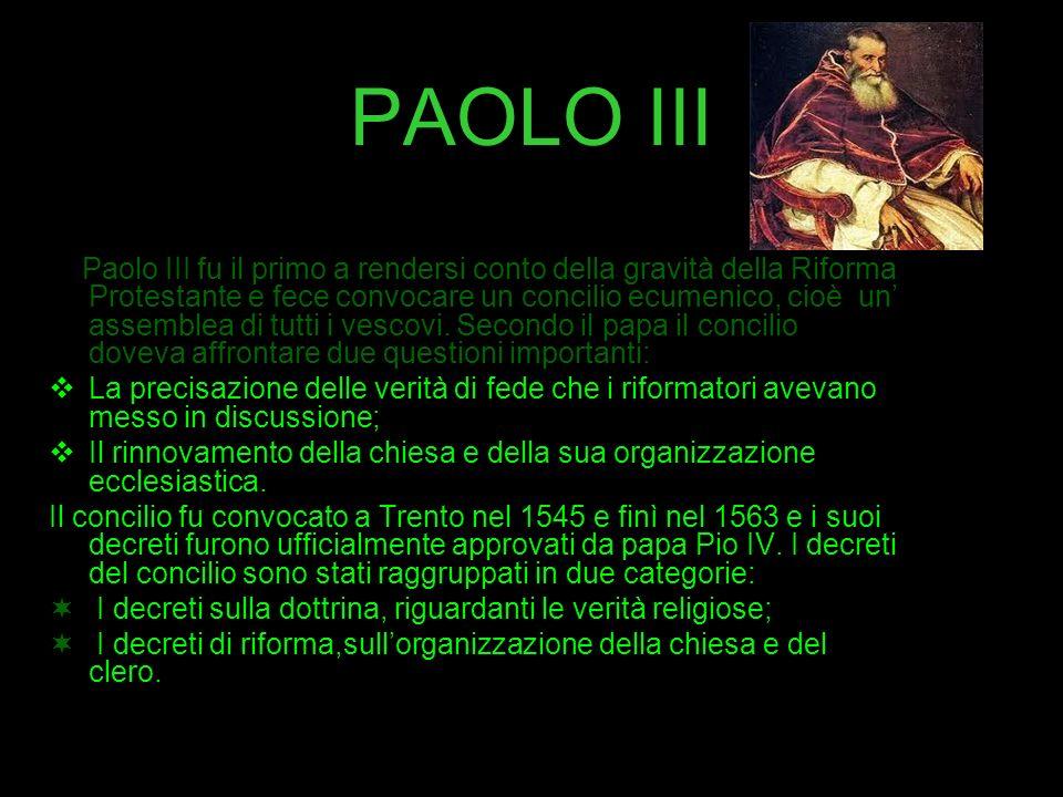 PAOLO III Paolo III fu il primo a rendersi conto della gravità della Riforma Protestante e fece convocare un concilio ecumenico, cioè un assemblea di