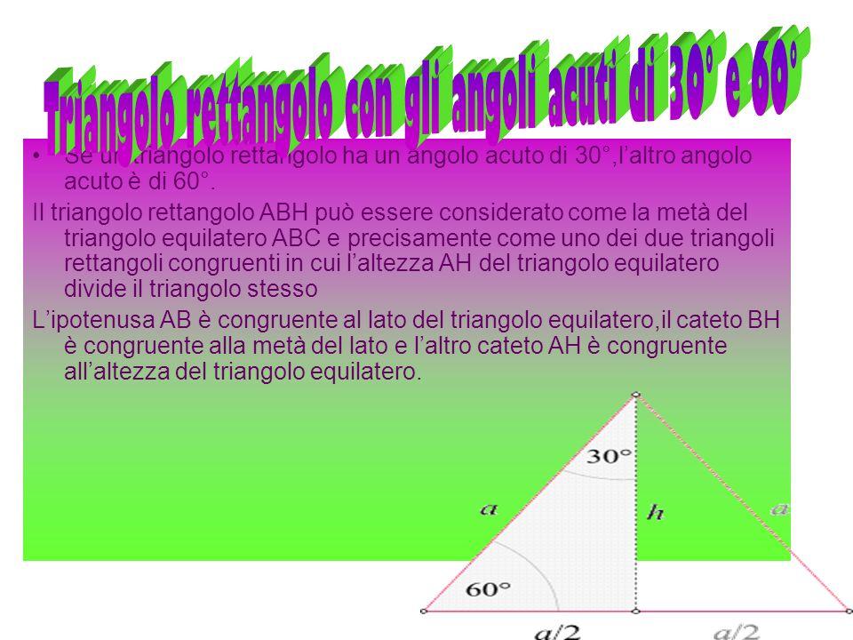 Se un triangolo rettangolo ha un angolo acuto di 30°,laltro angolo acuto è di 60°. Il triangolo rettangolo ABH può essere considerato come la metà del