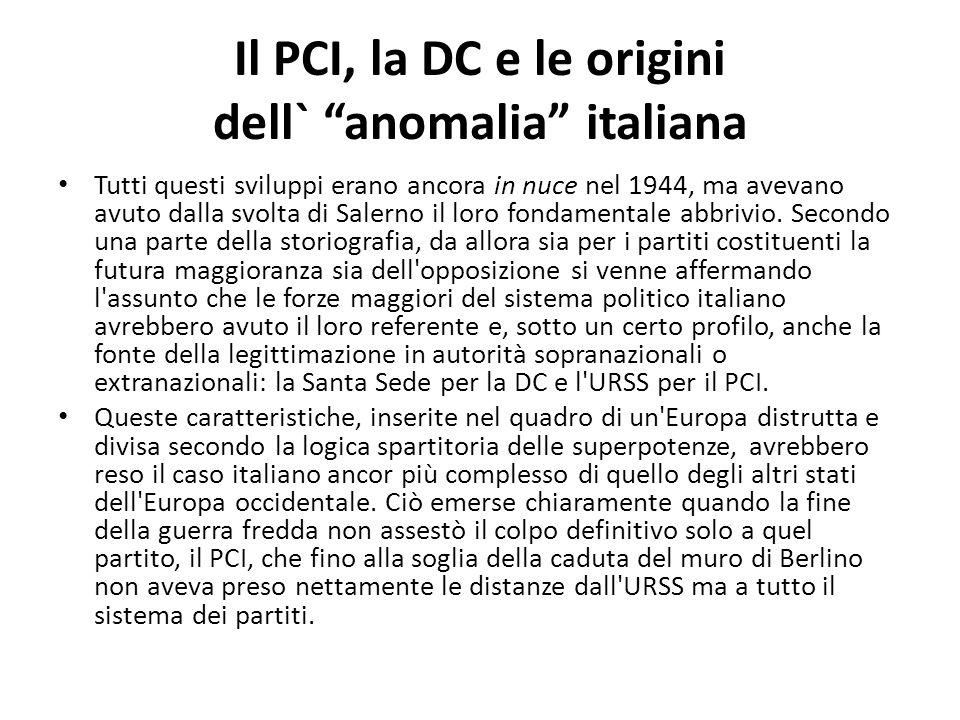 Il PCI, la DC e le origini dell` anomalia italiana Tutti questi sviluppi erano ancora in nuce nel 1944, ma avevano avuto dalla svolta di Salerno il lo