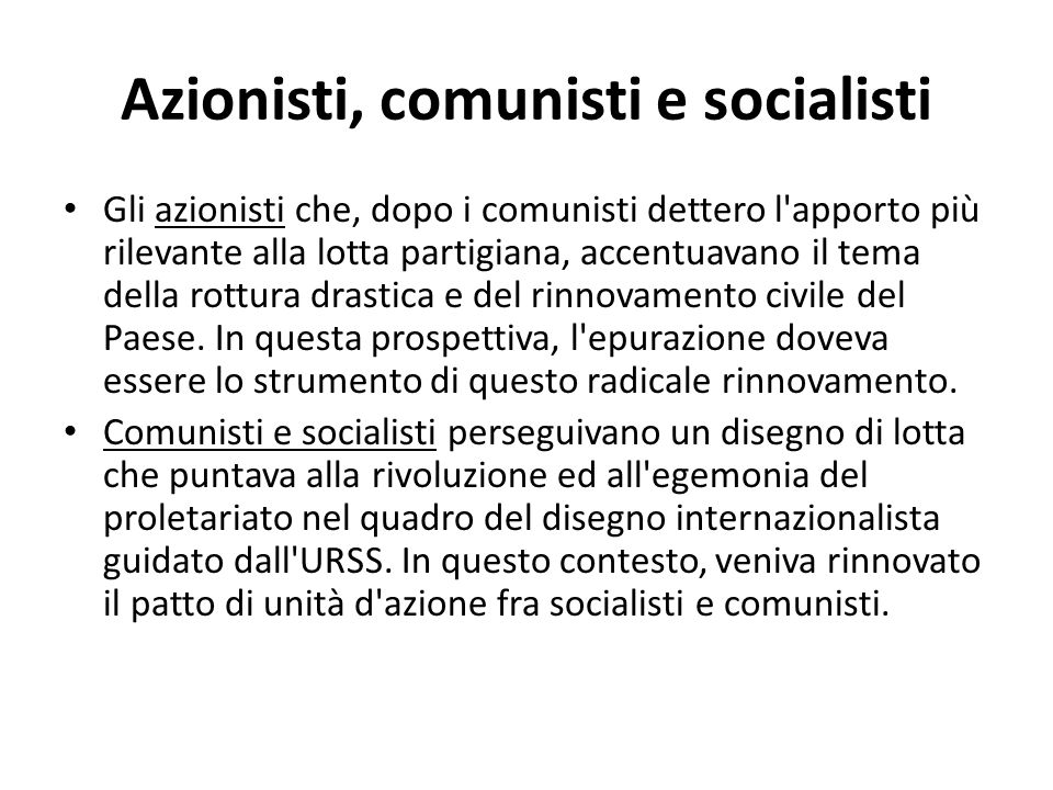 Azionisti, comunisti e socialisti Gli azionisti che, dopo i comunisti dettero l'apporto più rilevante alla lotta partigiana, accentuavano il tema dell