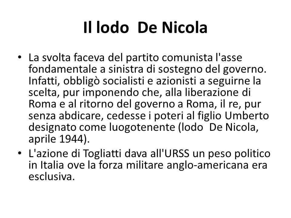 Il lodo De Nicola La svolta faceva del partito comunista l'asse fondamentale a sinistra di sostegno del governo. Infatti, obbligò socialisti e azionis