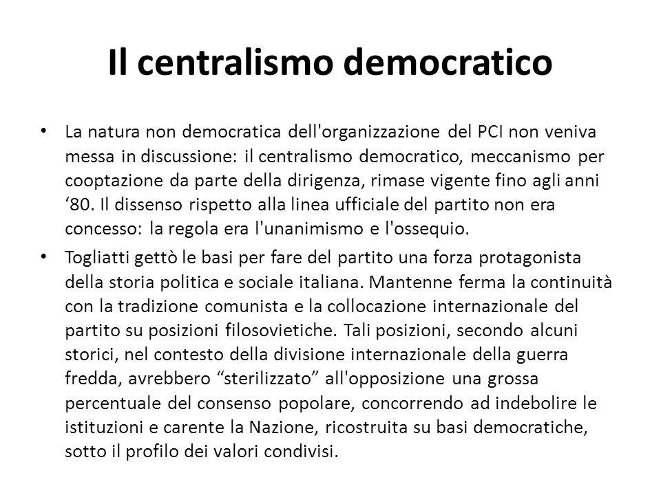 Il centralismo democratico La natura non democratica dell'organizzazione del PCI non veniva messa in discussione: il centralismo democratico, meccanis