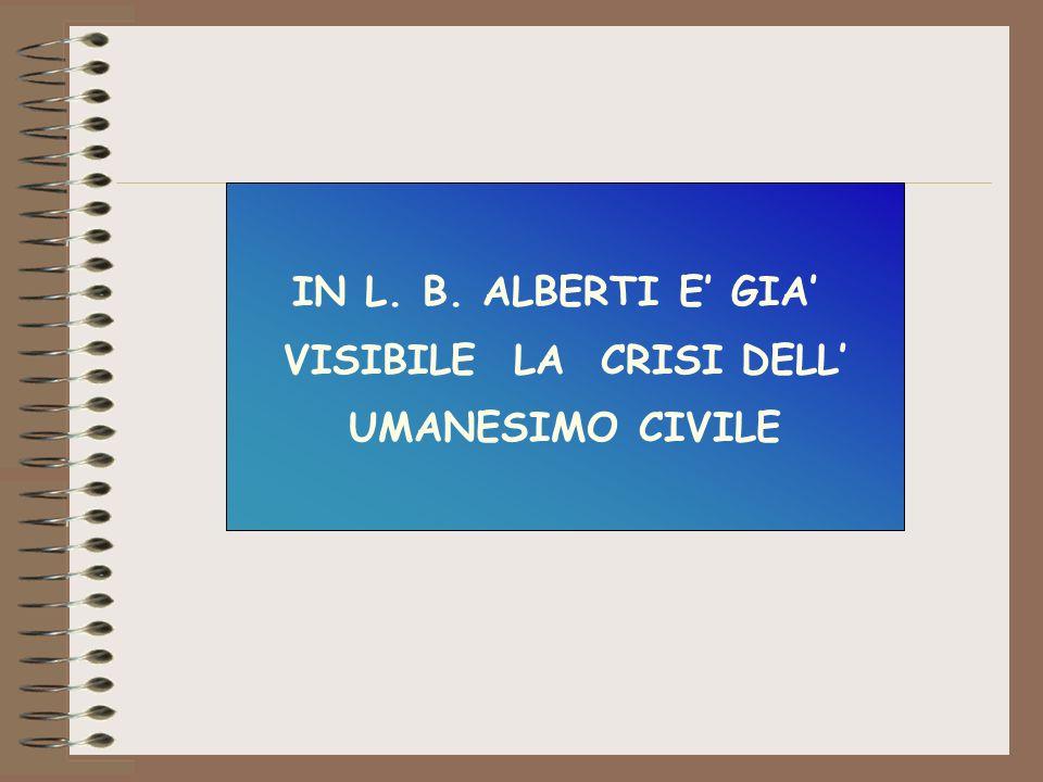 IN L. B. ALBERTI E GIA VISIBILE LA CRISI DELL UMANESIMO CIVILE