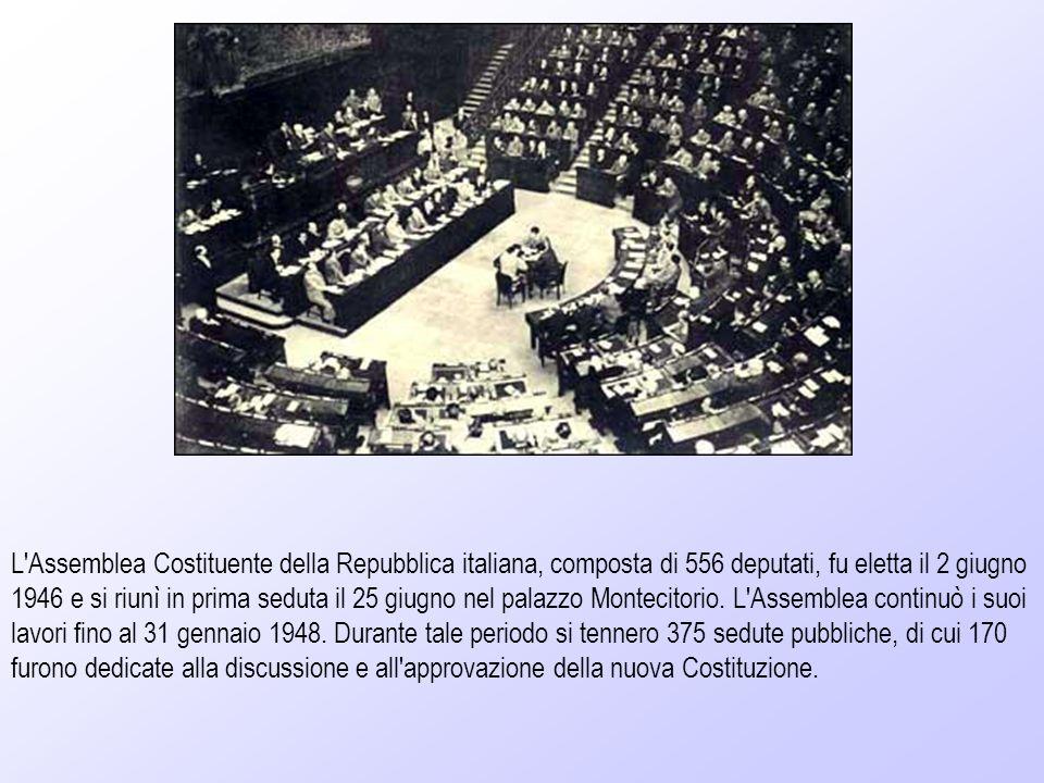 L'Assemblea Costituente della Repubblica italiana, composta di 556 deputati, fu eletta il 2 giugno 1946 e si riunì in prima seduta il 25 giugno nel pa