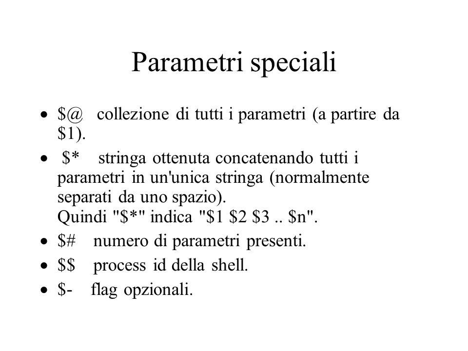 Parametri speciali $@ collezione di tutti i parametri (a partire da $1).