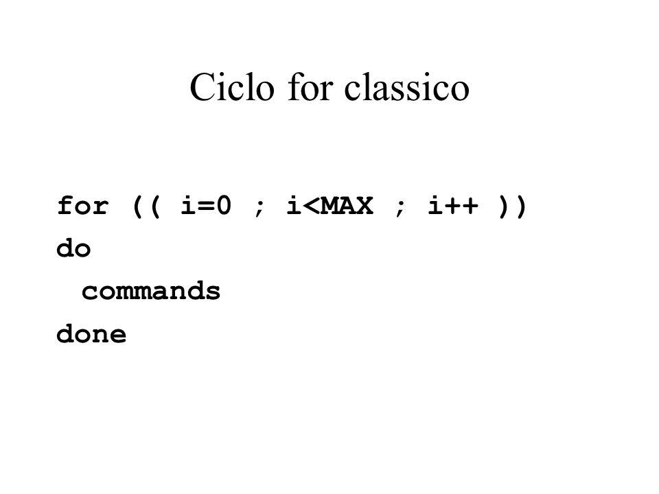 Ciclo for classico for (( i=0 ; i<MAX ; i++ )) do commands done