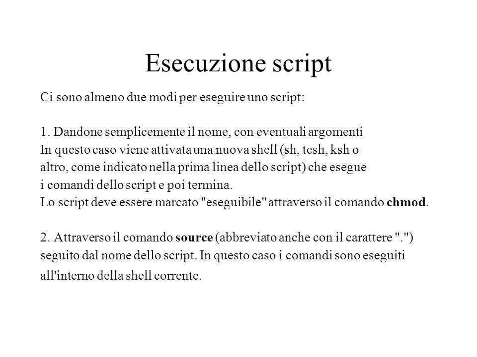 Esecuzione script Ci sono almeno due modi per eseguire uno script: 1.