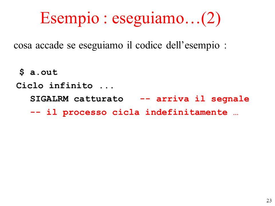 23 Esempio : eseguiamo…(2) cosa accade se eseguiamo il codice dellesempio : $ a.out Ciclo infinito... SIGALRM catturato -- arriva il segnale -- il pro