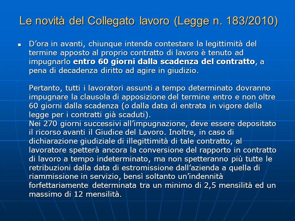 Le novità del Collegato lavoro (Legge n. 183/2010) Dora in avanti, chiunque intenda contestare la legittimità del termine apposto al proprio contratto