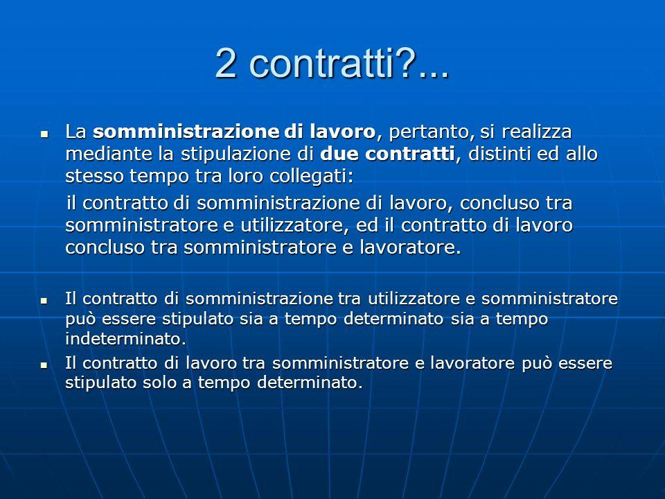 2 contratti?... La somministrazione di lavoro, pertanto, si realizza mediante la stipulazione di due contratti, distinti ed allo stesso tempo tra loro