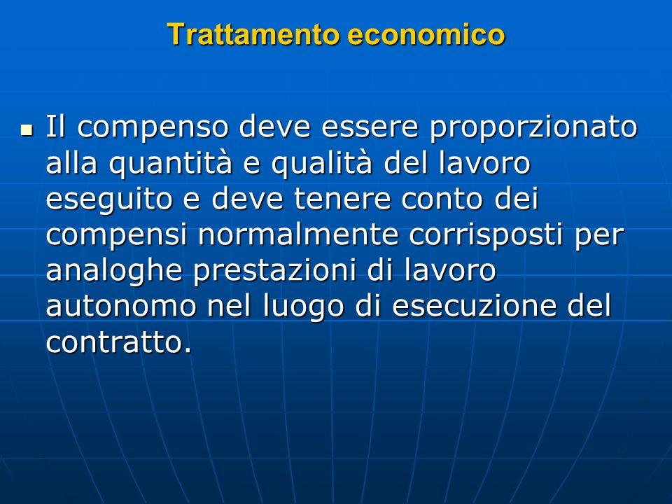 Trattamento economico Il compenso deve essere proporzionato alla quantità e qualità del lavoro eseguito e deve tenere conto dei compensi normalmente c
