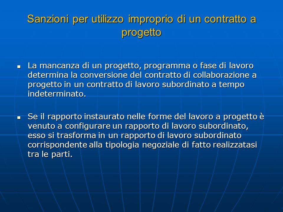 Sanzioni per utilizzo improprio di un contratto a progetto La mancanza di un progetto, programma o fase di lavoro determina la conversione del contrat
