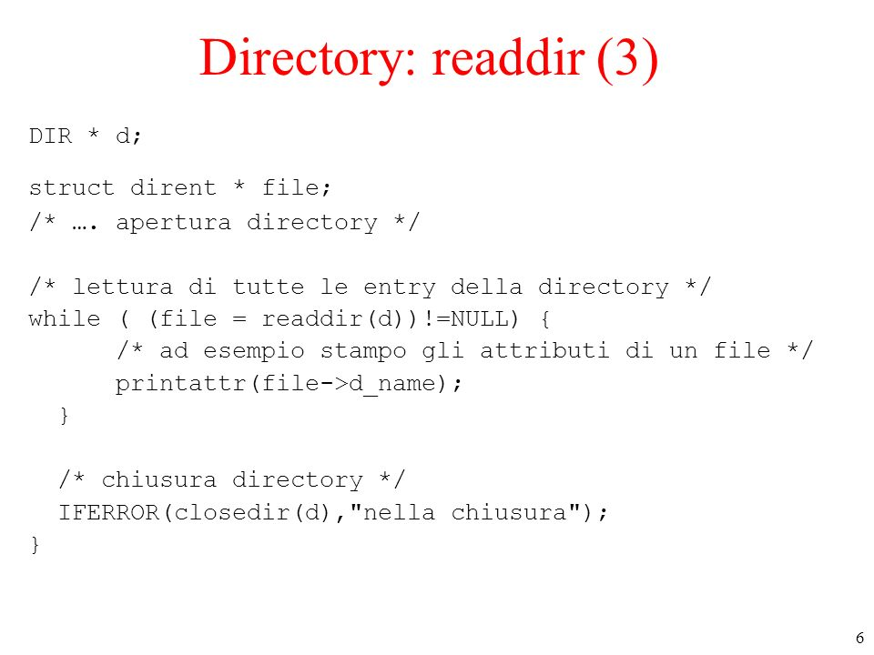 6 Directory: readdir (3) DIR * d; struct dirent * file; /* ….