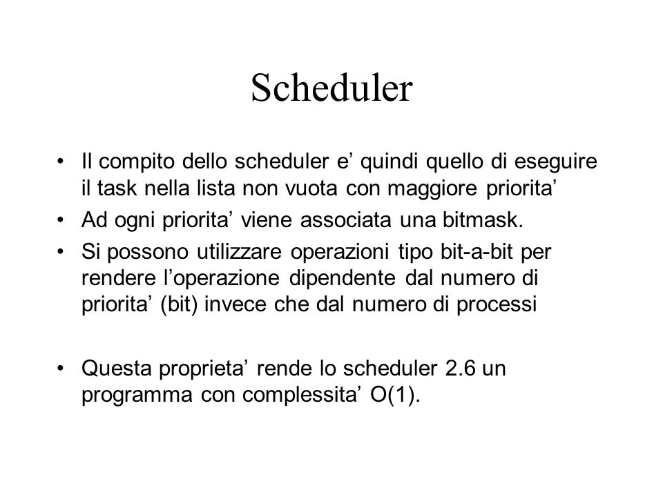 Scheduler Il compito dello scheduler e quindi quello di eseguire il task nella lista non vuota con maggiore priorita Ad ogni priorita viene associata