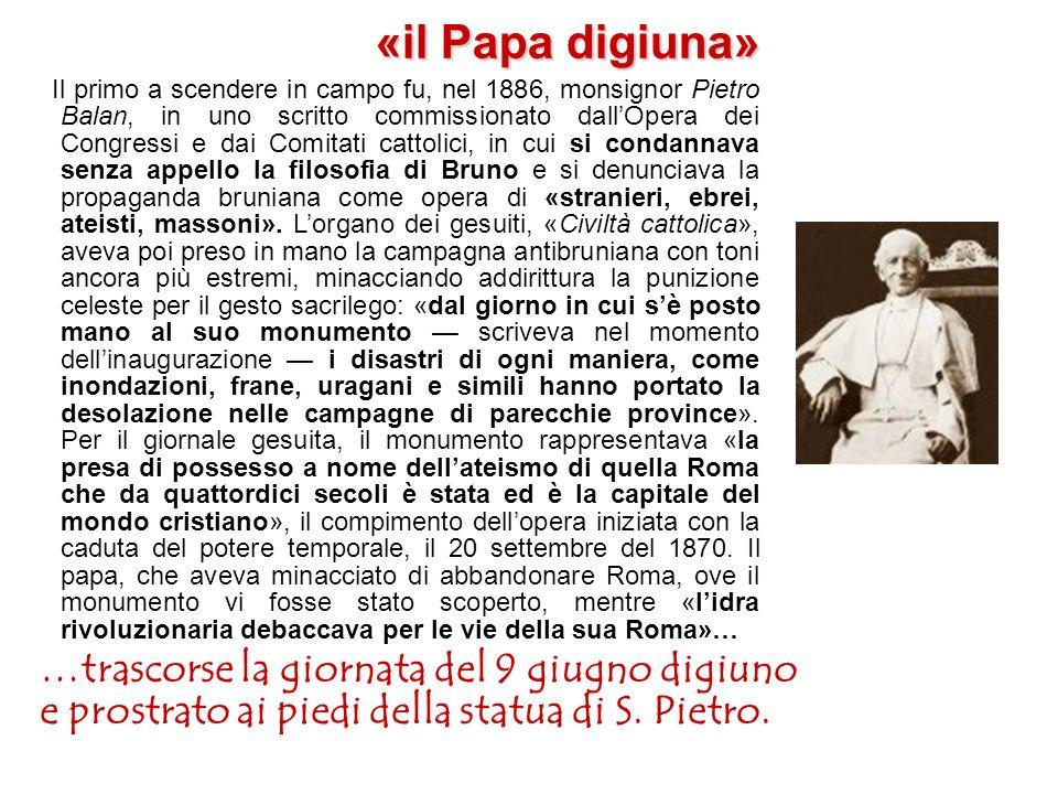 Erigere a Bruno un monumento nella piazza che aveva visto tre secoli prima il suo rogo, a poche centinaia di metri dai palazzi del Vaticano, aveva un